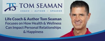 Tom Seaman: How Health & Wellness Can Impact Relationships