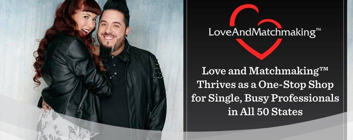 Love and Matchmaking™ Thrives as a One-Stop Shop for Single, Busy Professionals in All 50 States
