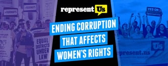 RepresentUs: Ending Corruption That Affects Women's Rights