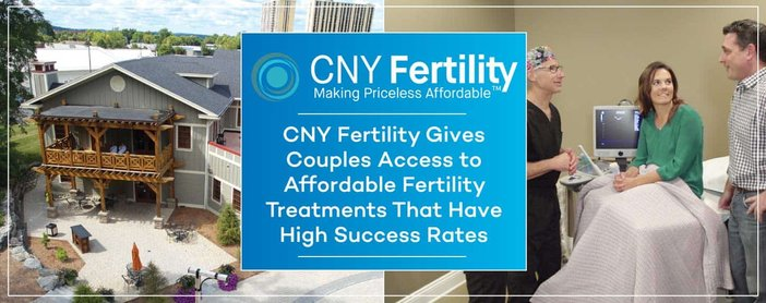 CNY Fertility Gives Couples Access to Affordable Fertility Treatments That Have High Success Rates