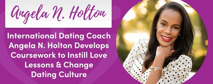 International Dating Coach Angela N. Holton Develops Coursework to Instill Love Lessons & Change Dating Culture