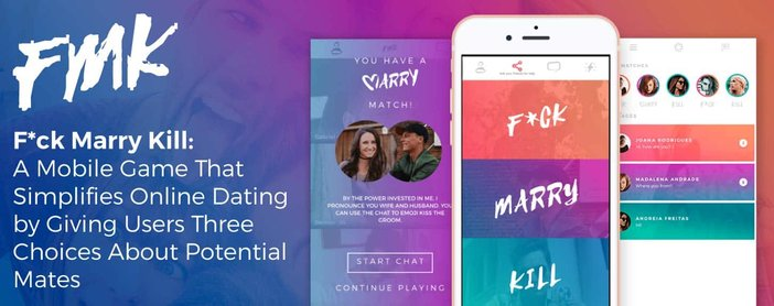 F*ck Marry Kill: A Mobile Game That Simplifies Online Dating by Giving Users Three Choices About Potential Mates