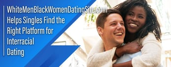 WhiteMenBlackWomen™ Reviews Interracial Platforms