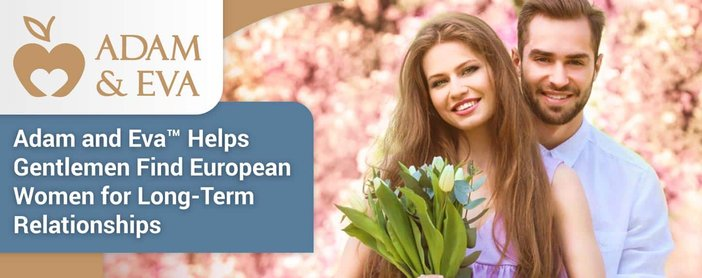 Adam and Eva™ Helps Gentlemen Find European Women for Long-Term Relationships