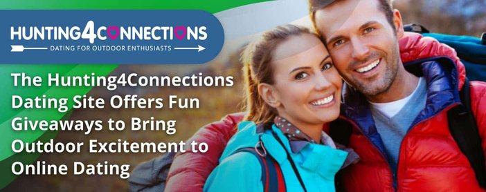The Hunting4Connections Dating Site Offers Fun Giveaways to Bring Outdoor Excitement to Online Dating