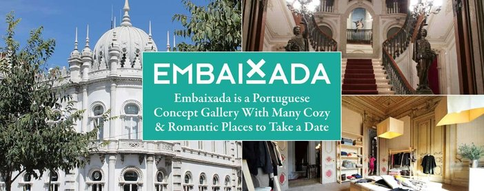 Embaixada is a Portuguese Concept Gallery With Many Cozy & Romantic Places to Take a Date