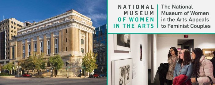 Editors' Choice Award: The National Museum of Women in the Arts Promotes Gender Equality & Appeals to Feminist Couples in DC
