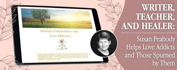 Writer, Teacher, and Healer: Susan Peabody Helps Love Addicts and Those Spurned by Them
