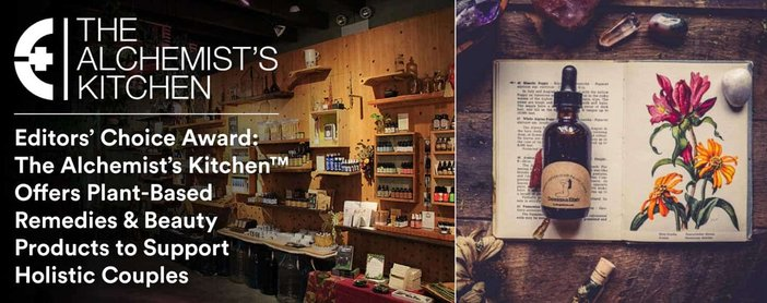 Editors' Choice Award: The Alchemist's Kitchen™ Offers Plant-Based Remedies & Beauty Products to Support Holistic Couples