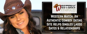 Western Match is an Authentic Cowboy Dating Site