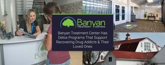 Banyan Treatment Center Supports Drug Addicts & Loved Ones