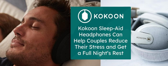 Kokoon Sleep-Aid Headphones Can Help Couples Reduce Their Stress and Get a Full Night's Rest