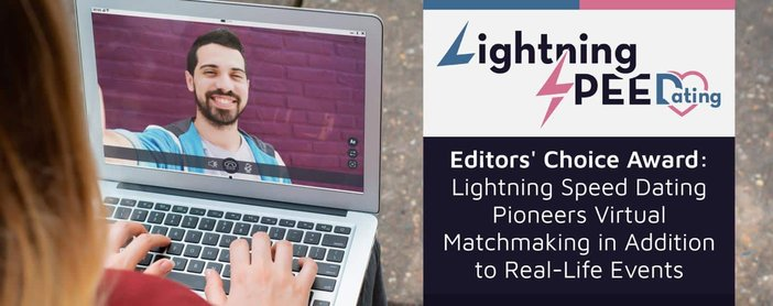 Editors' Choice Award: Lightning Speed Dating Pioneers Virtual Matchmaking in Addition to Real-Life Events