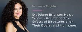 Dr. Jolene Brighten Helps Women Understand Birth Control Effects