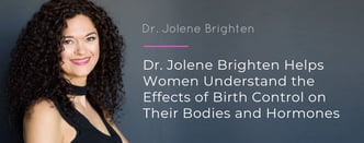 Dr. Jolene Brighten Helps Women Understand Birth Control Effects