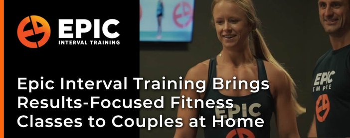 Epic Interval Training Brings Results-Focused Fitness Classes to Couples at Home