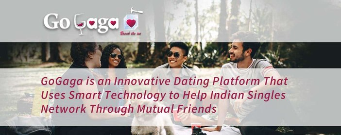 GoGaga is an Innovative Dating Platform That Uses Smart Technology to Help Indian Singles Network Through Mutual Friends