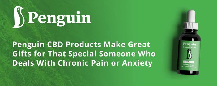 Penguin CBD Products Make Great Gifts for That Special Someone Who Deals With Chronic Pain or Anxiety