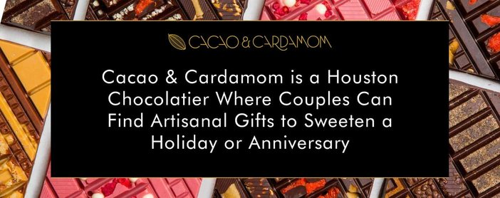 Cacao & Cardamom is a Houston Chocolatier Where Couples Can Find Artisanal Gifts to Sweeten a Holiday or Anniversary