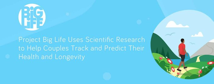 Project Big Life Uses Scientific Research to Help Couples Track and Predict Their Health and Longevity