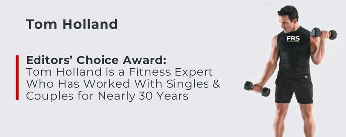 Editors' Choice Award: Tom Holland is a Fitness Expert Who Has Worked With Singles & Couples for Nearly 30 Years