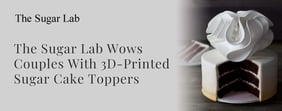 The Sugar Lab Wows Couples With 3D Prints