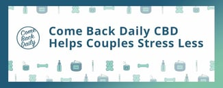 Come Back Daily CBD Helps Couples Stress Less