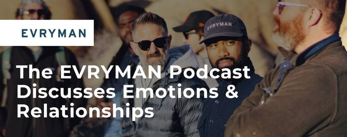 The Evryman Podcast Discusses Emotions And Relationships