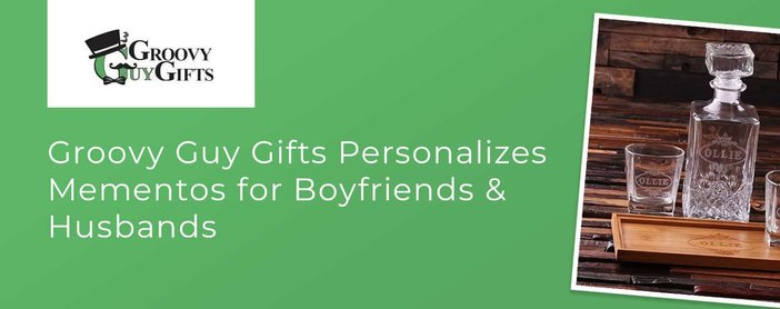 Groovy Guy Gifts Personalizes Gifts For Boyfriends