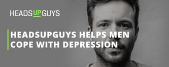 HeadsUpGuys Helps Men Cope with Depression & Anxiety