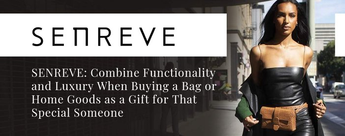Senreve Offers Functional And Luxurious Gifts For Your Partner