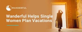 Wanderful Helps Single Women Plan Vacations