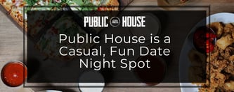 Public House is a Casual, Fun Date Night Spot