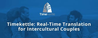 Timekettle: Real-Time Translation for Intercultural Couples