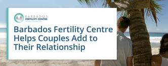 Barbados Fertility Centre Helps Couples Add to Relationship