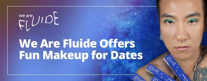 We Are Fluide Offers Fun Makeup For Dates With A Focus On The Lgbtq Community