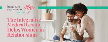The Integrative Medical Group Helps Women in Relationships