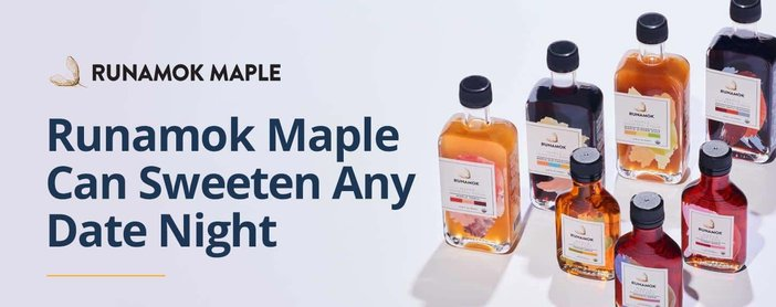 Runamok Maple Syrups Can Sweeten Any Date Night