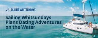 Sailing Whitsundays Plans Dating Adventures on the Water