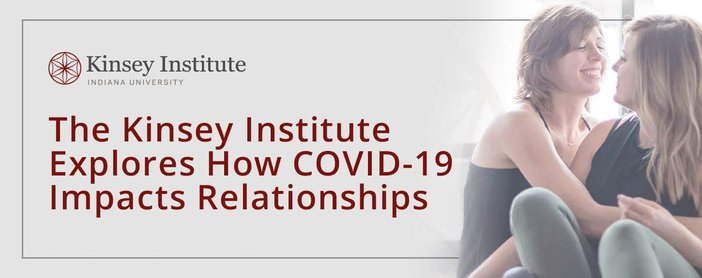 The Kinsey Institute Explores How Covid 19 Impacts Relationships