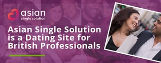 Asian Single Solution is a Dating Site for British Professionals