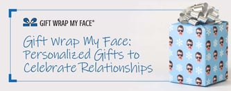 Gift Wrap My Face: Personalized Gifts to Celebrate Relationships