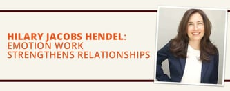 Hilary Jacobs Hendel: Emotion Work Strengthens Relationships