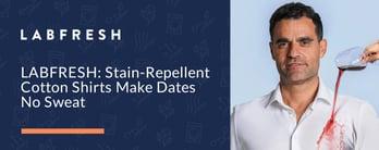 LABFRESH: Stain-Repellent Cotton Shirts Make Dates No Sweat
