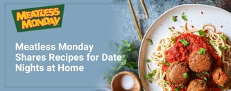 Meatless Monday Shares Recipes for Date Nights at Home
