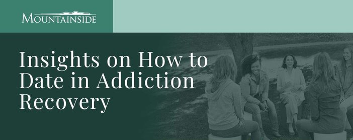 Mountainside Coaches How To Date In Addiction Recovery