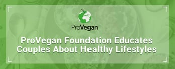ProVegan Foundation Educates Couples About Healthy Lifestyles