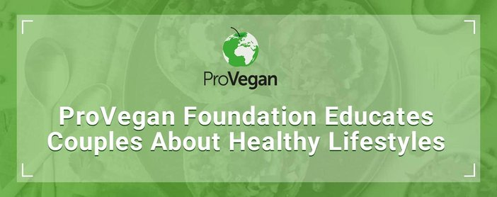 Provegan Foundation Educates Couples Building Healthy Lifestyles And Relationships