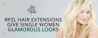 RPZL Hair Extensions Give Single Women Glamorous Looks