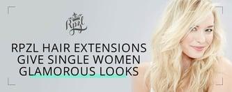 RPZL Hair Extensions Give Single Women Glamorous Looks